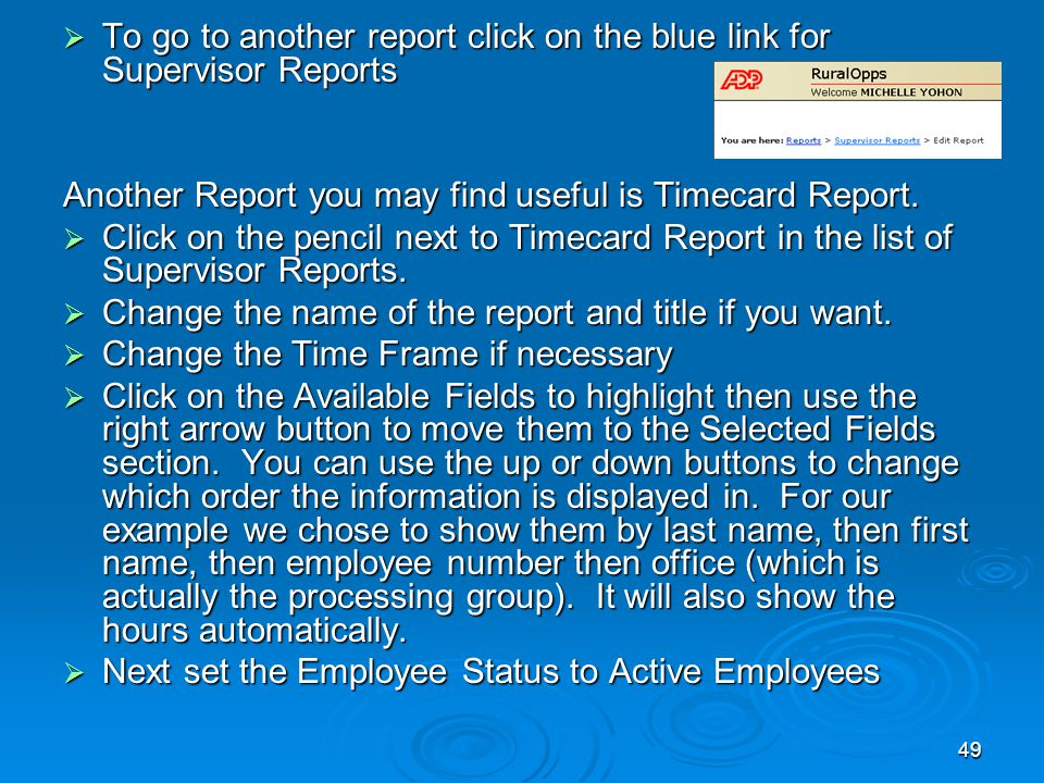 49  To go to another report click on the blue link for Supervisor Reports Another Report you may find useful is Timecard Report.