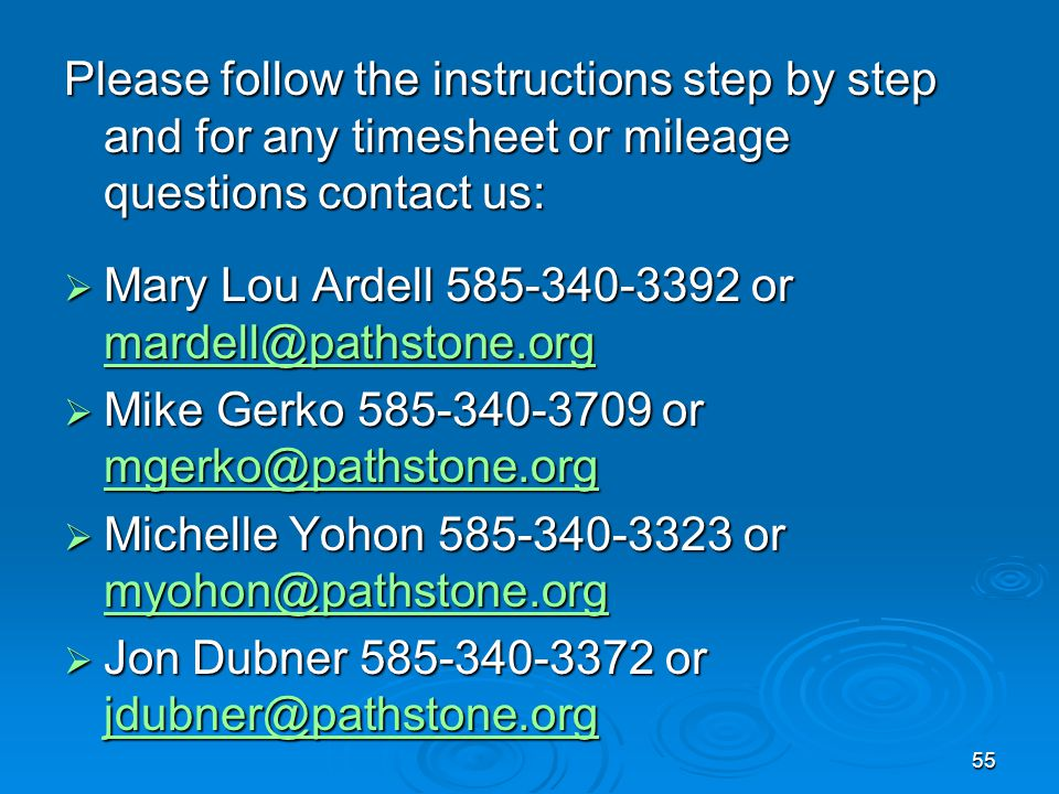55 Please follow the instructions step by step and for any timesheet or mileage questions contact us:  Mary Lou Ardell 585-340-3392 or mardell@pathstone.org mardell@pathstone.org  Mike Gerko 585-340-3709 or mgerko@pathstone.org mgerko@pathstone.org mgerko@pathstone.org  Michelle Yohon 585-340-3323 or myohon@pathstone.org myohon@pathstone.org myohon@pathstone.org  Jon Dubner 585-340-3372 or jdubner@pathstone.org jdubner@pathstone.org