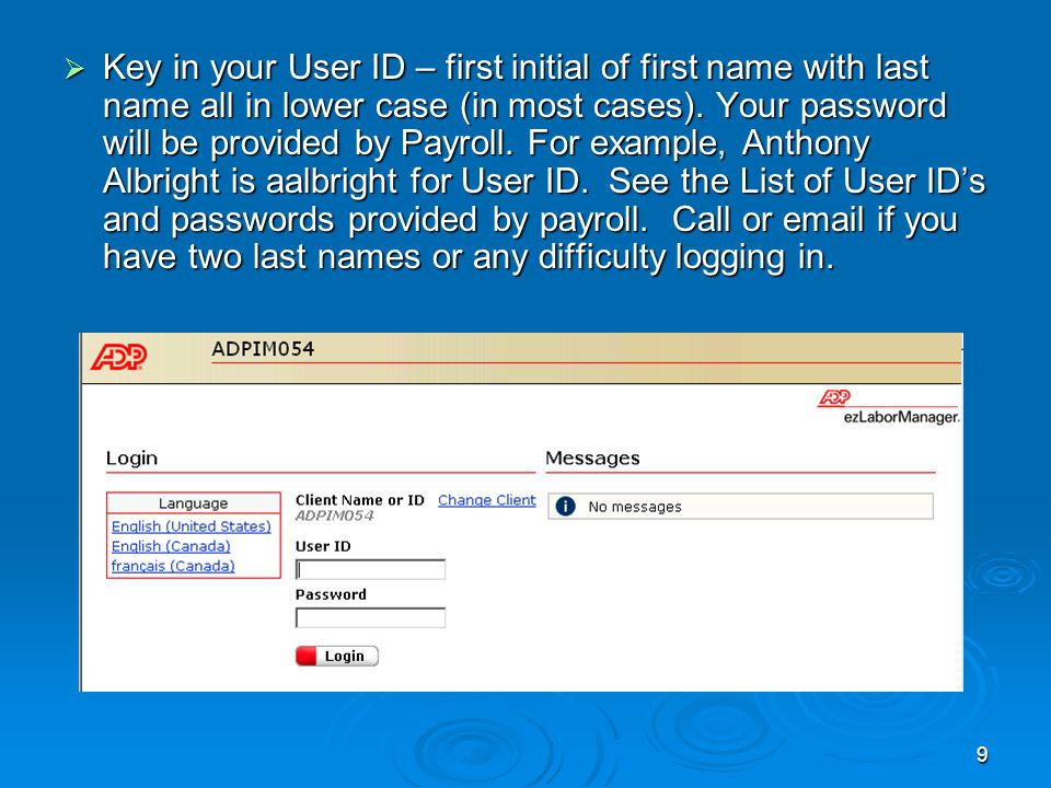 9  Key in your User ID – first initial of first name with last name all in lower case (in most cases).