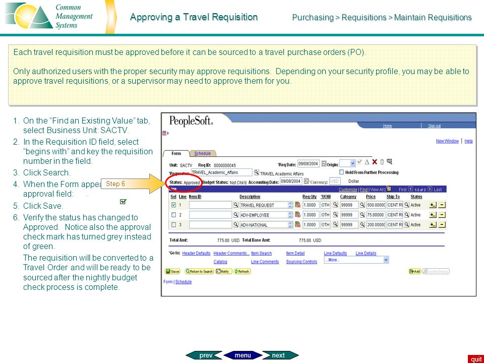 Approving a Travel Requisition Purchasing > Requisitions > Maintain Requisitions Each travel requisition must be approved before it can be sourced to
