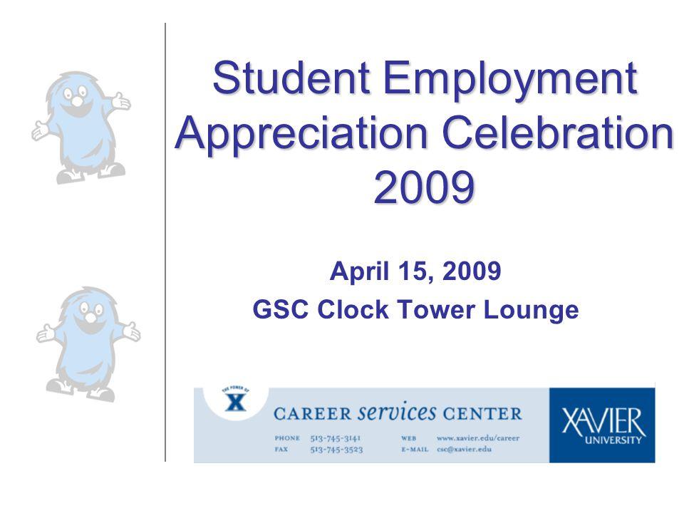 Student Employment Appreciation Celebration 2009 April 15, 2009 GSC Clock Tower Lounge