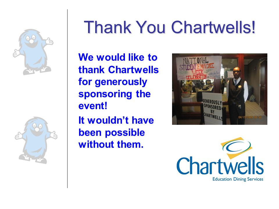 Thank You Chartwells! We would like to thank Chartwells for generously sponsoring the event! It wouldn't have been possible without them.