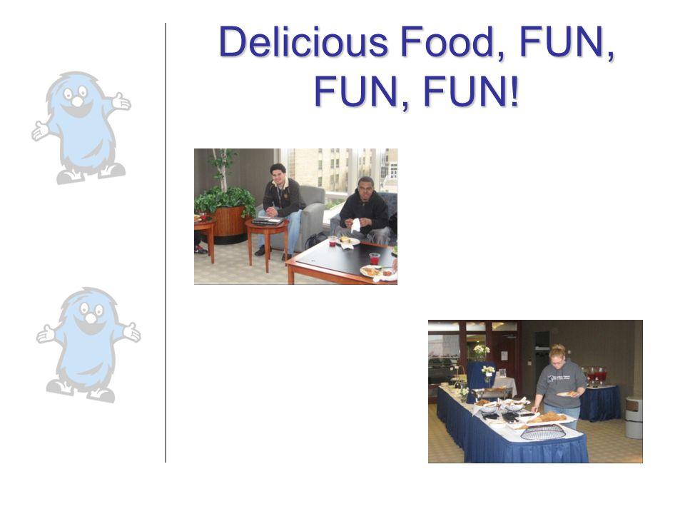 Delicious Food, FUN, FUN, FUN!