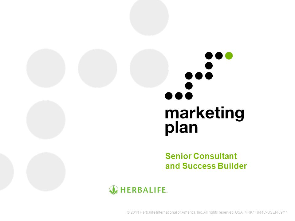 Senior Consultant and Success Builder © 2011 Herbalife International of America, Inc. All rights reserved. USA. MRK14844C-USEN 09/11