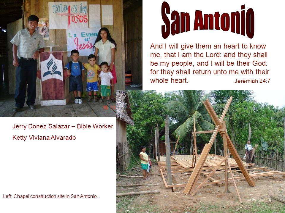 Jerry Donez Salazar – Bible Worker Ketty Viviana Alvarado Left: Chapel construction site in San Antonio.