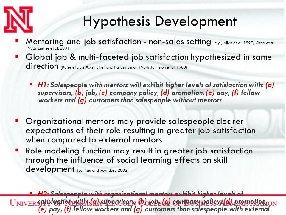Hypothesis Development  Mentoring and job satisfaction - non-sales setting (e.g., Allen et al. 1997; Chao et al. 1992; Ensher et al. 2001)  Global j