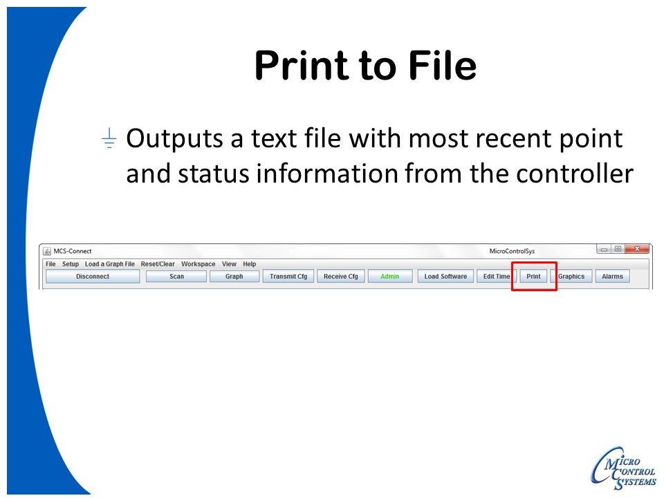 Print to File Outputs a text file with most recent point and status information from the controller