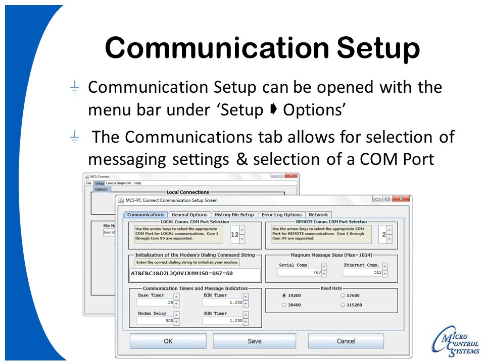 Communication Setup Communication Setup can be opened with the menu bar under 'Setup  Options' The Communications tab allows for selection of messagi