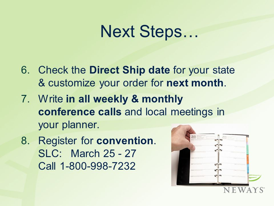 Next Steps… 6.Check the Direct Ship date for your state & customize your order for next month.