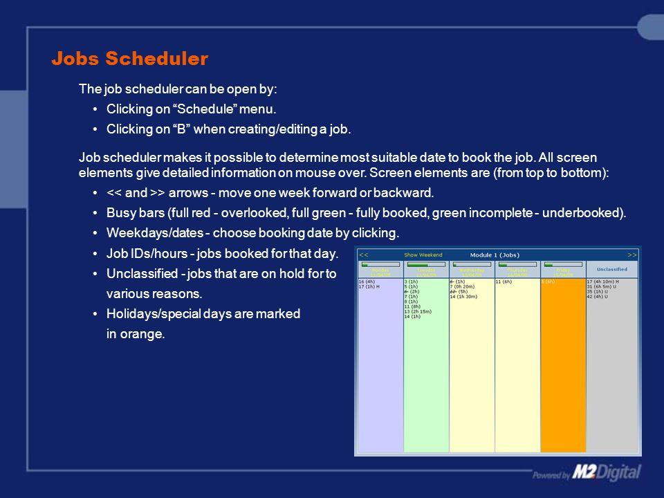 "Jobs Scheduler The job scheduler can be open by: Clicking on ""Schedule"" menu. Clicking on ""B"" when creating/editing a job. Job scheduler makes it poss"