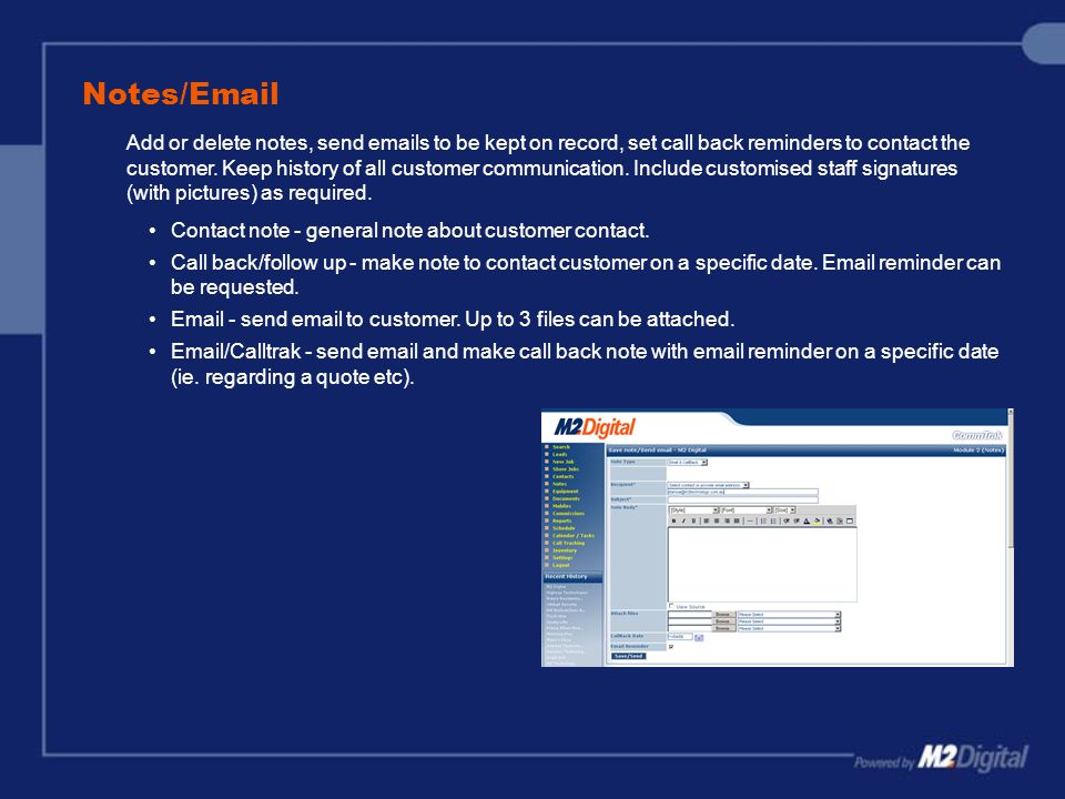 Notes/Email Add or delete notes, send emails to be kept on record, set call back reminders to contact the customer.
