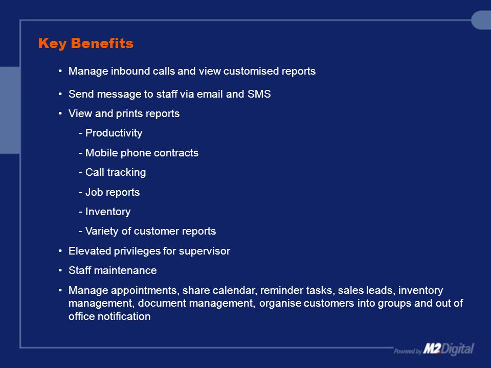 Key Benefits Manage inbound calls and view customised reports Send message to staff via email and SMS View and prints reports - Productivity - Mobile