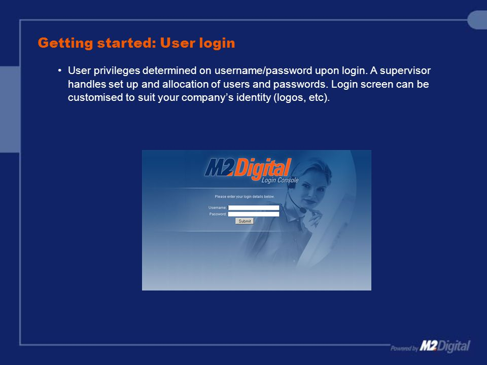 Getting started: User login User privileges determined on username/password upon login.