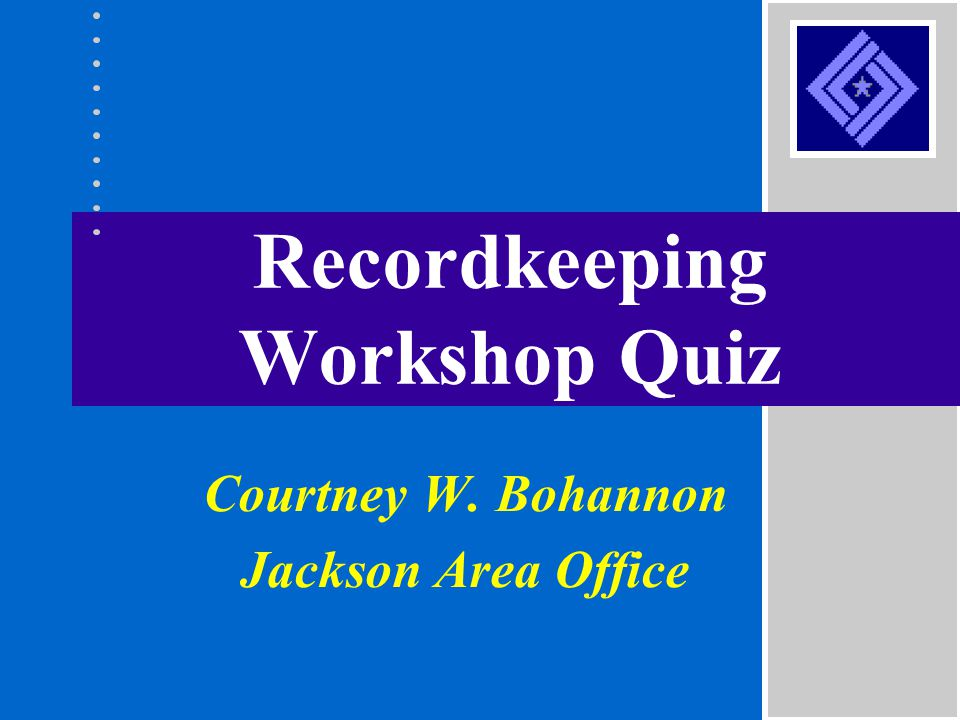 Recordkeeping Workshop Quiz Courtney W. Bohannon Jackson Area Office
