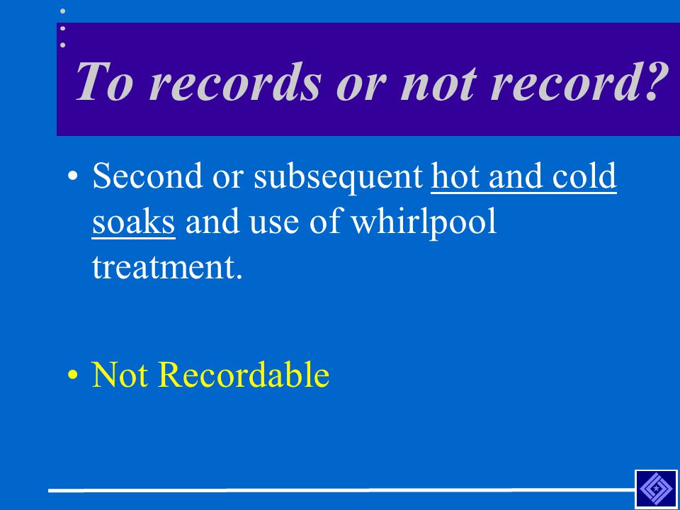To records or not record. Second or subsequent hot and cold soaks and use of whirlpool treatment.