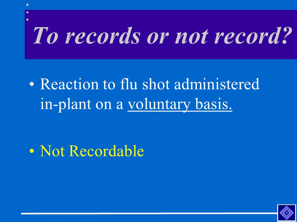 To records or not record. Reaction to flu shot administered in-plant on a voluntary basis.