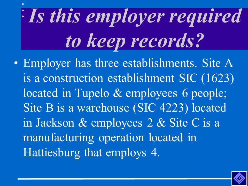 Answer Yes - Based on both SIC and size (size is calculated based on the total number of employees in the firm) all 3 sites must keep records.