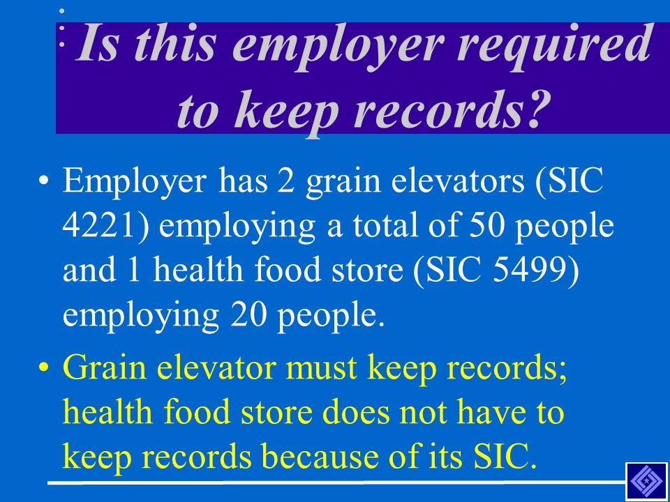 Is this employer required to keep records.Dental Office (SIC 8021) that employs 20 people.