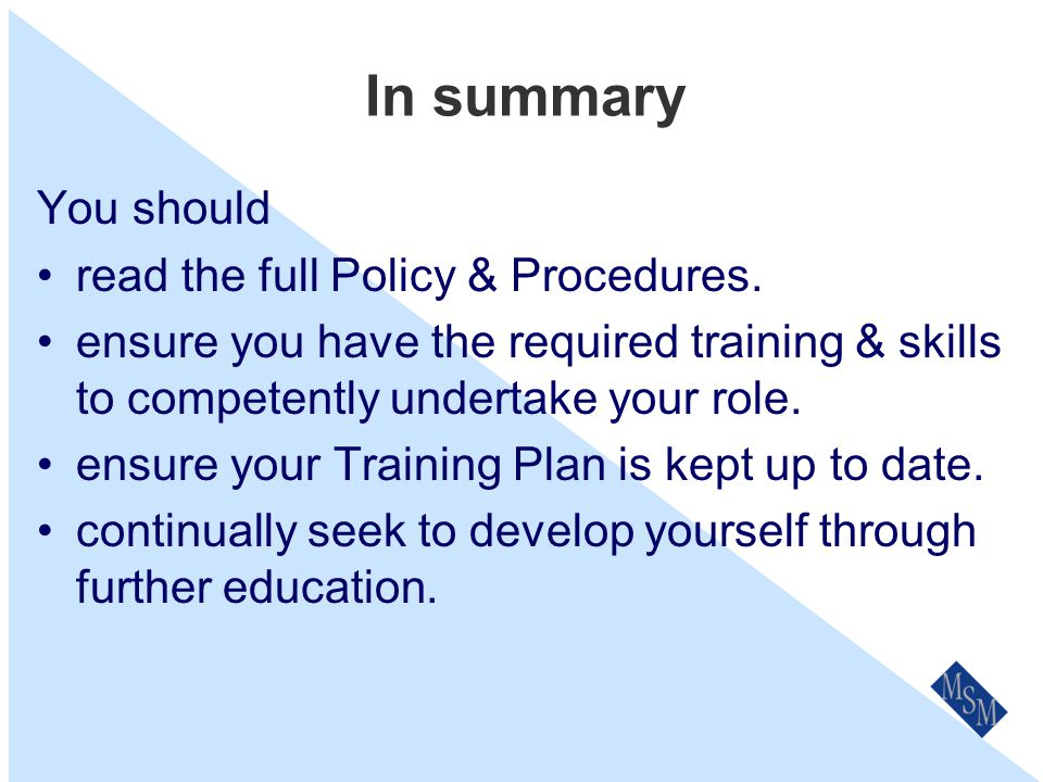 Review & Updates Our Training Policy & Procedures will be reviewed and updated on a regular basis as well as part of our the annual Business Planning