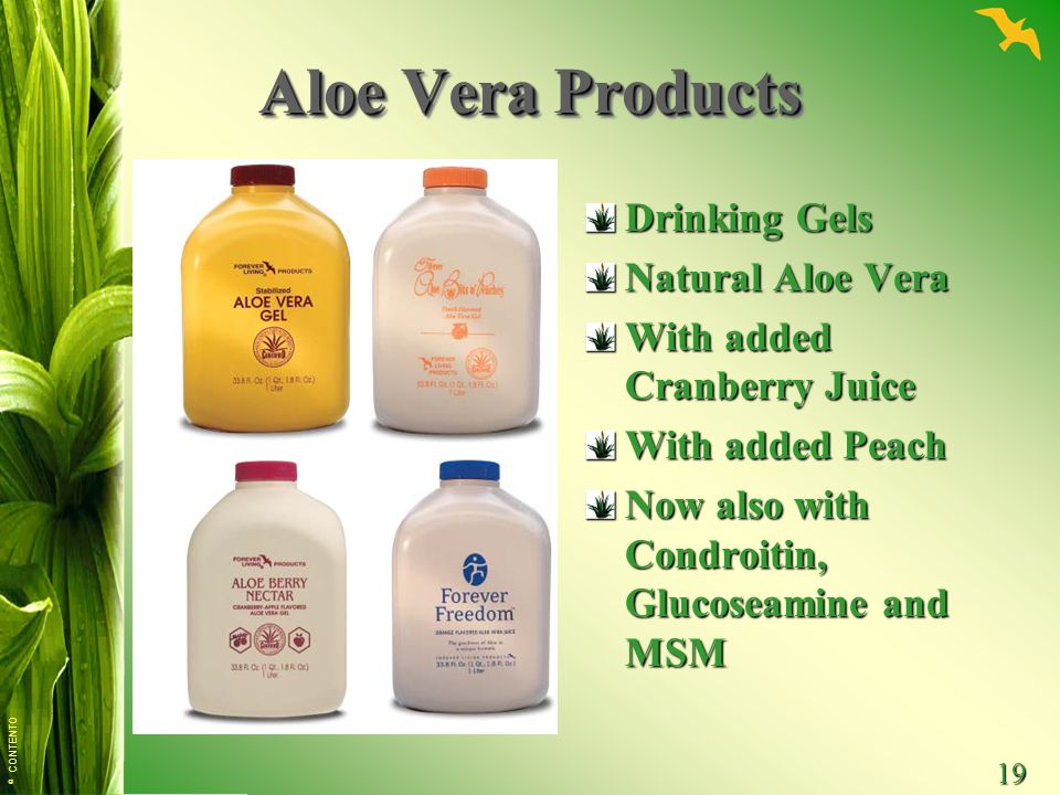© CONTENTO 19 Aloe Vera Products Drinking Gels Natural Aloe Vera With added Cranberry Juice With added Peach Now also with Condroitin, Glucoseamine an