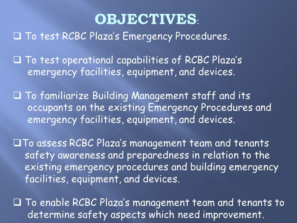 OBJECTIVES :  To test RCBC Plaza's Emergency Procedures.
