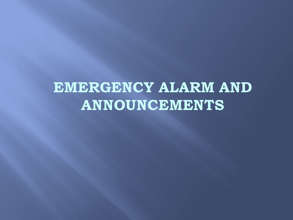 EMERGENCY ALARM AND ANNOUNCEMENTS