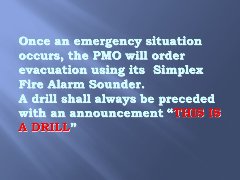 Once an emergency situation occurs, the PMO will order evacuation using its Simplex Fire Alarm Sounder.