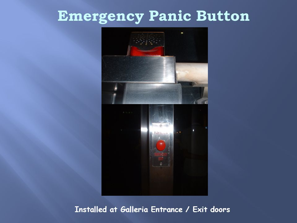 Emergency Panic Button Installed at Galleria Entrance / Exit doors