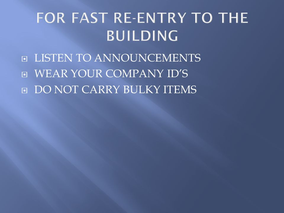  LISTEN TO ANNOUNCEMENTS  WEAR YOUR COMPANY ID'S  DO NOT CARRY BULKY ITEMS