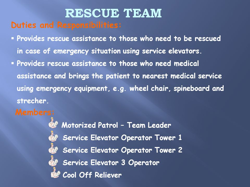 Duties and Responsibilities:  Provides rescue assistance to those who need to be rescued in case of emergency situation using service elevators.