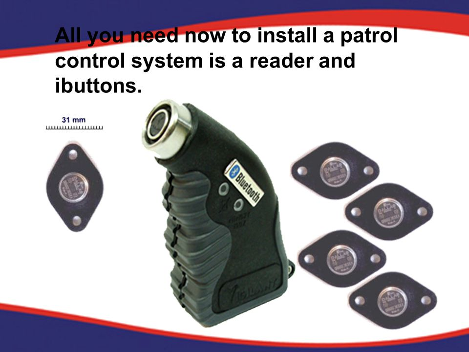 All you need now to install a patrol control system is a reader and ibuttons.