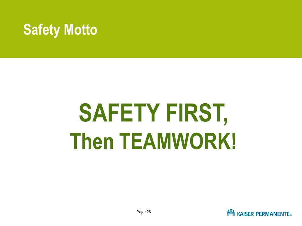 Page 28 Safety Motto SAFETY FIRST, Then TEAMWORK!