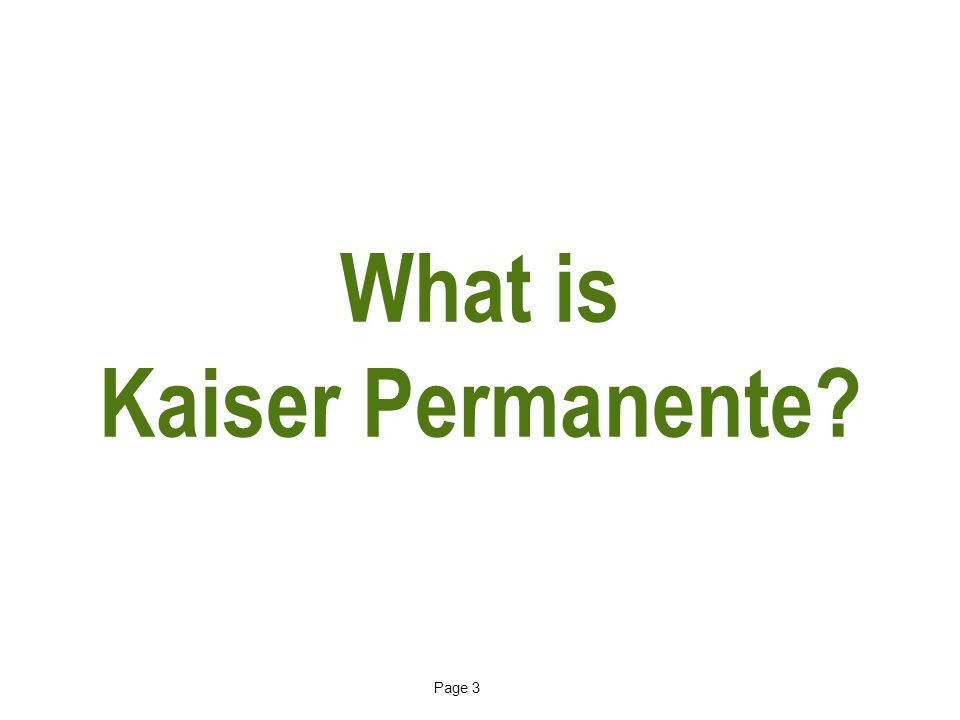 Page 3 What is Kaiser Permanente