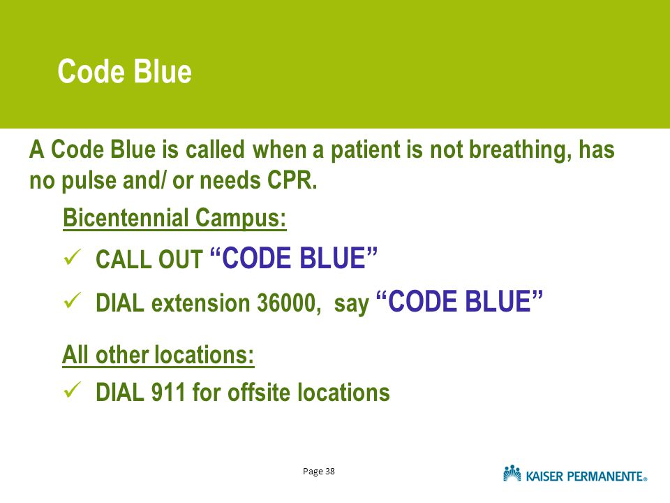 Page 38 A Code Blue is called when a patient is not breathing, has no pulse and/ or needs CPR.