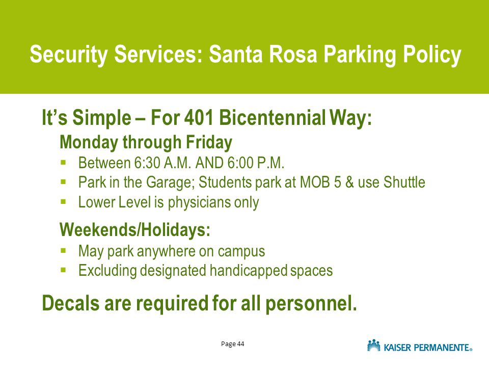 Page 44 Security Services: Santa Rosa Parking Policy It's Simple – For 401 Bicentennial Way: Monday through Friday  Between 6:30 A.M. AND 6:00 P.M. 