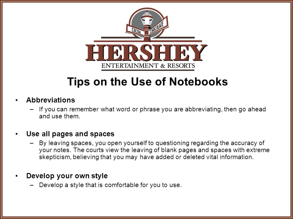 Tips on the Use of Notebooks Abbreviations –If you can remember what word or phrase you are abbreviating, then go ahead and use them.