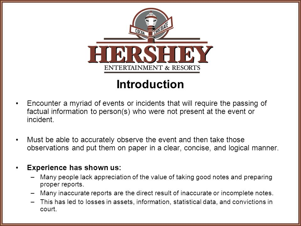 Introduction Encounter a myriad of events or incidents that will require the passing of factual information to person(s) who were not present at the event or incident.