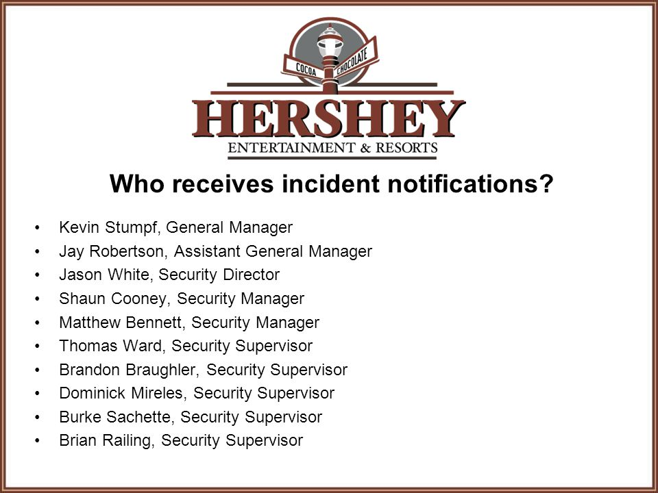 Who receives incident notifications? Kevin Stumpf, General Manager Jay Robertson, Assistant General Manager Jason White, Security Director Shaun Coone