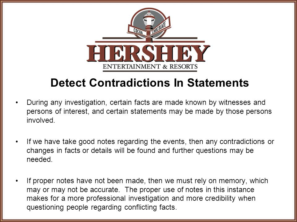 Detect Contradictions In Statements During any investigation, certain facts are made known by witnesses and persons of interest, and certain statements may be made by those persons involved.