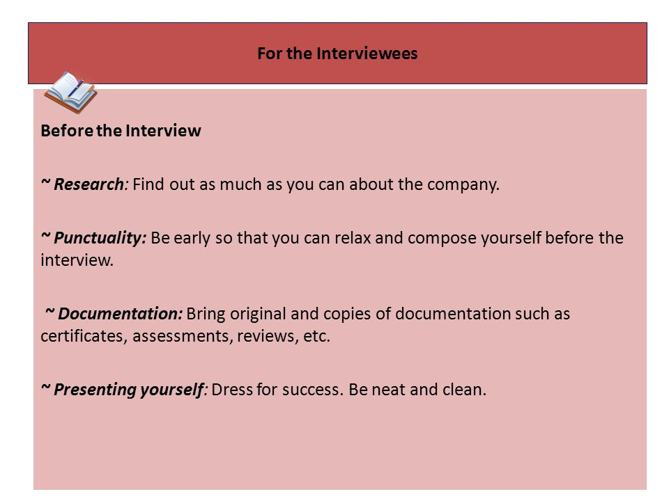 For the Interviewees Before the Interview ~ Research: Find out as much as you can about the company.