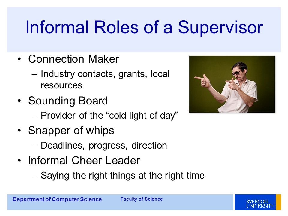 Department of Computer Science Faculty of Science Knowing your supervisor Helpful characteristics –Funded research program(s)? –Expertise is something