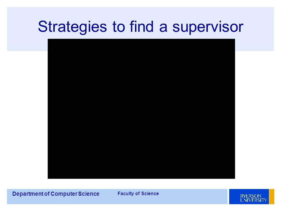 Department of Computer Science Faculty of Science Strategies to find a supervisor