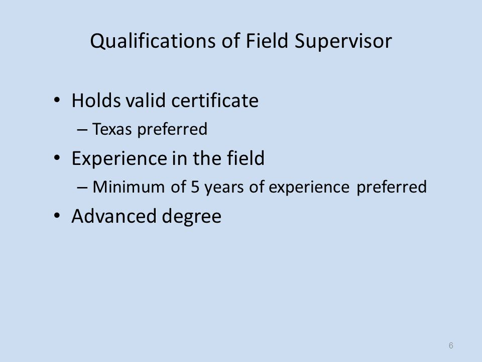 Holds valid superintendent certificate – Valid Texas superintendent certificate for Texas students At least 2 years of experience in the field – Minimum of 5 years of experience preferred Advanced degree Works in an accredited school district Qualifications of Cooperating Administrator 17