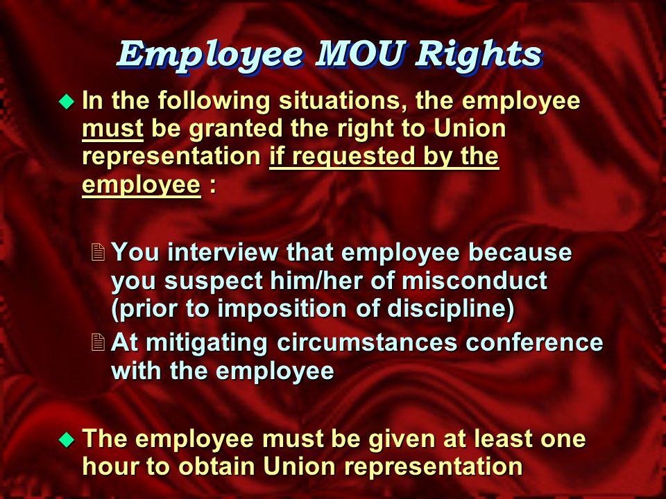 Prior to Imposing Discipline * Ensure Employee's Rights - If the employee suspected of misconduct is a member of a bargaining unit, you need to ensure that the employee's rights are protected.
