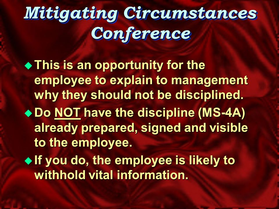 Employee MOU Rights  In the following situations, the employee must be granted the right to Union representation if requested by the employee :  You interview that employee because you suspect him/her of misconduct (prior to imposition of discipline)  At mitigating circumstances conference with the employee  The employee must be given at least one hour to obtain Union representation