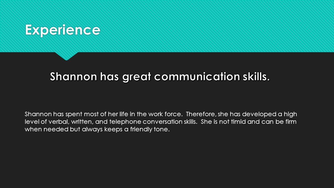 Experience Shannon has spent most of her life in the work force.