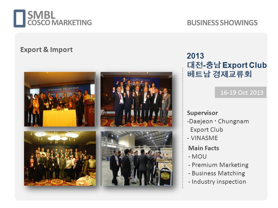 SMBL COSCO MARKETING 16-19 Oct 2013 Supervisor -Daejeon  Chungnam Export Club - VINASME Main Facts - MOU - Premium Marketing - Business Matching - In