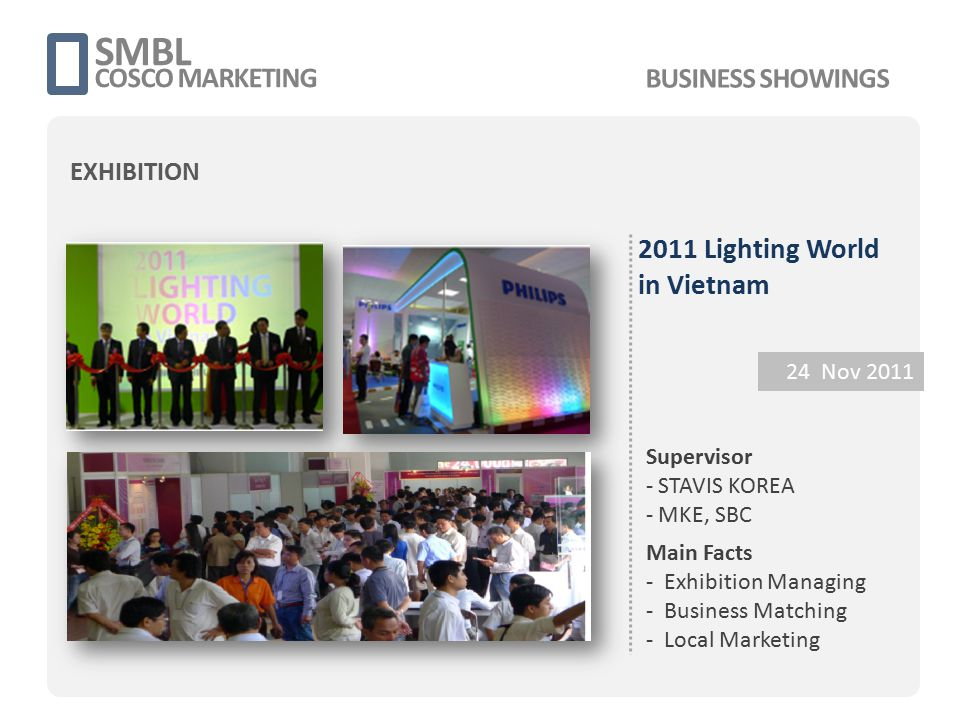2011 Lighting World in Vietnam 24 Nov 2011 Supervisor - STAVIS KOREA - MKE, SBC Main Facts - Exhibition Managing - Business Matching - Local Marketing