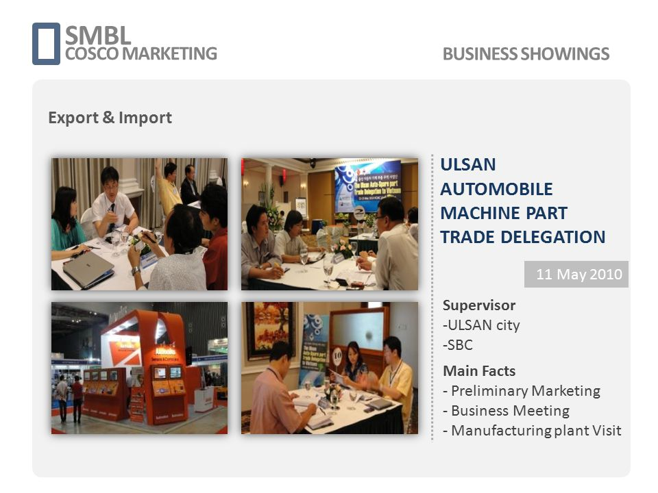 ULSAN AUTOMOBILE MACHINE PART TRADE DELEGATION Supervisor -ULSAN city -SBC Main Facts - Preliminary Marketing - Business Meeting - Manufacturing plant