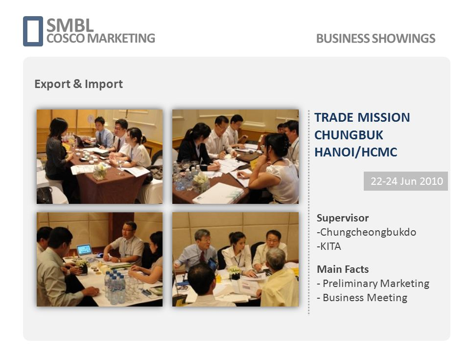 Korea-Vietnam Nuclear Power Plant Consulting & Seminar 20 JAN 2012 Supervisor - MKE - KNA, KEPCO Main Facts - Seminar Organizing - Cooperate with GOV body SMBL COSCO MARKETING BUSINESS SHOWINGS EXHIBITION